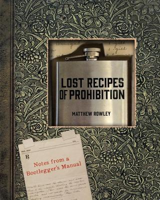 Lost Recipes of Prohibition - Notes from a Bootlegger`s Manual