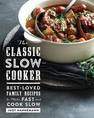 The Classic Slow Cooker - Best-Loved Family Recipes to Make Fast and Cook Slow