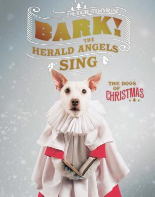 Bark! The Herald Angels Sing - The Dogs of Christmas