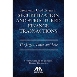 Frequently Used Terms in Securitization and Structured Finance Transactions: The Jargon, Lingo, and Lore