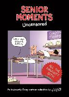 Senior Moments: Uncensored