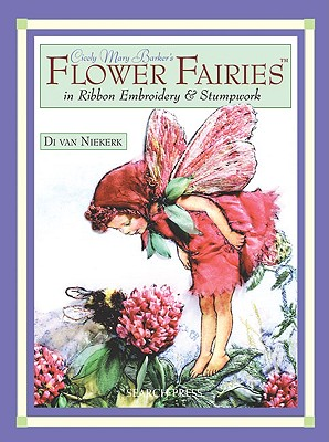 Cicely Mary Barker's Flower Fairies in Ribbon Embroidery & S