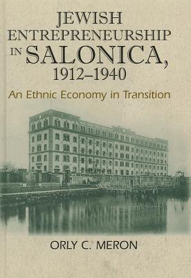 Jewish Entrepreneurship in Salonica, 1912-1940