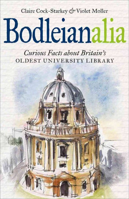 Bodleianalia - Curious Facts about Britain's Oldest University Library