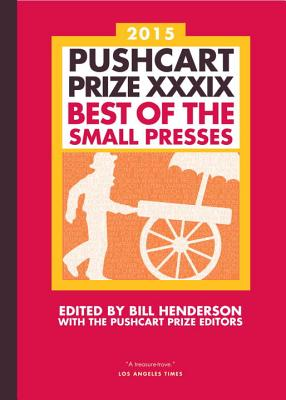 The Pushcart Prize XXXIX - Best of the Small Presses 2015 Edition