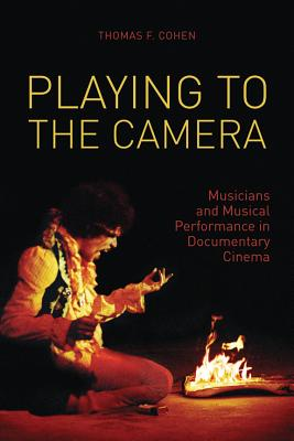 Playing to the Camera - Musicians and Musical Performance in Documentary Cinema