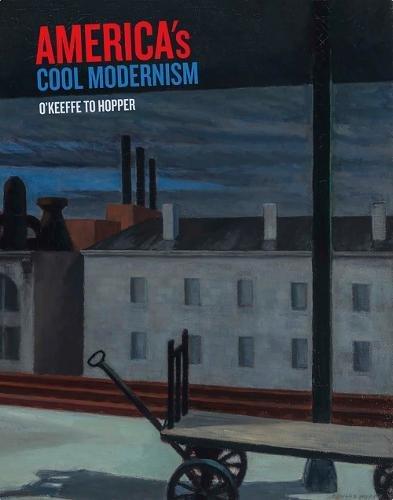 America's Cool Modernism. O'Keeffe to Hopper
