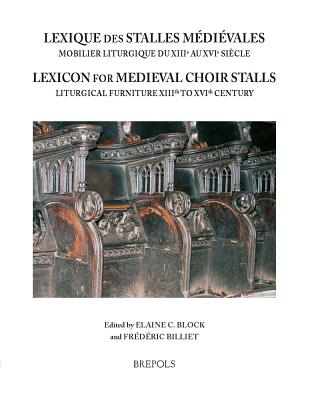 Lexique Des Stalles Medievales. Lexicon of Medieval Choir Stalls