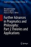 Further Advances in Pragmatics and Philosophy: Part 2 Theories and Applications