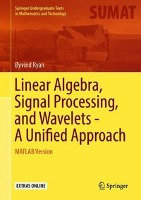 Linear Algebra, Signal Processing, and Wavelets - A Unified