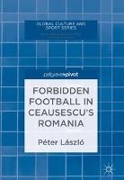 Forbidden Football in Ceausescu?s Romania