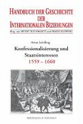Handbuch der Geschichte der Internationalen Beziehungen 2. Konfessionalisierung und Staatsinteressen (1559-1660)