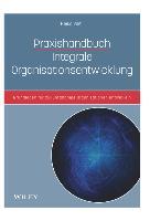 Praxishandbuch Integrale Organisationsentwicklung - Grundlagen fur zukunftsfahige Organisationen