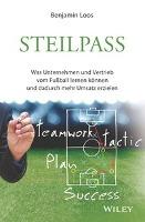 Steilpass - Was Unternehmen und Vertrieb vom      Fu?ball lernen konnen und dadurch mehr Umsatz