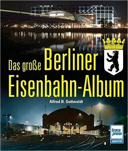 Das große Berliner Eisenbahnalbum