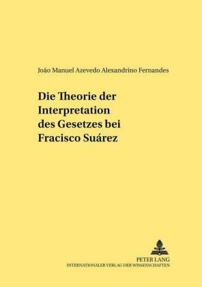 Die Theorie der Interpretation des Gesetzes bei Francisco Suárez