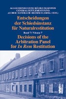 Entscheidungen der Schiedsinstanz für Naturalrestitution/Decisions of the Arbitration Panel for In Rem Restitution