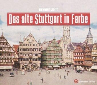 Das alte Stuttgart in Farbe