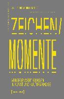 Zeichen/Momente. Vergegenwärtigungen in Kunst und Kulturanalyse