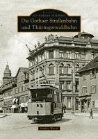 Die Gothaer Straßenbahn und Thüringerwaldbahn