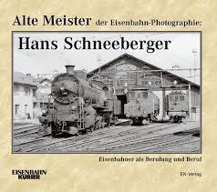 Alte Meister der Eisenbahn-Photographie: Hans Schneeberger