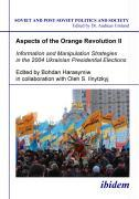 Aspects of the Orange Revolution II - Information and Manipulation Strategies in the 2004 Ukrainian Presidential Elections