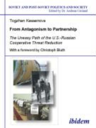 From Antagonism to Partnership - The Uneasy Path of the U.S.-Russian Cooperative Threat Reduction
