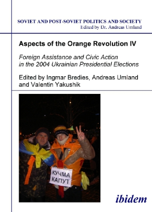 Aspects of the Orange Revolution IV - Foreign Assistance and Civic Action in the 2004 Ukrainian Presidential Elections