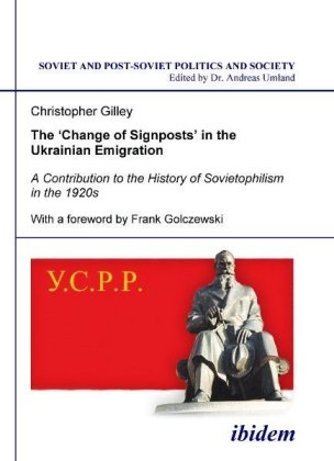 The `Change of Signposts` in the Ukrainian Emigr - A Contribution to the History of Sovietophilism in the 1920s