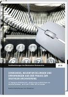 Standards, Neuentwicklungen und Erfahrungen aus der Praxis zur digitalen Archivierung