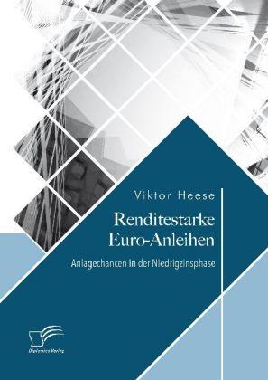 Renditestarke Euro-Anleihen. Anlagechancen in der Niedrigzinsphase