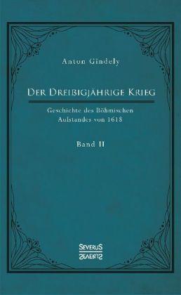Der Dreißigjährige Krieg. Geschichte des Böhmischen Aufstandes von 1618. Band 2