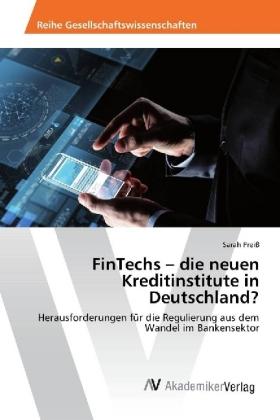 FinTechs - die neuen Kreditinstitute in Deutschland?