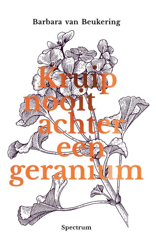 Kruip nooit achter een geranium – Een persoonlijke zoektocht naar een lang en gelukkig leven