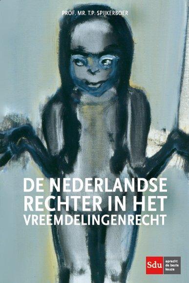 De Nederlandse rechter in het vreemdelingenrecht