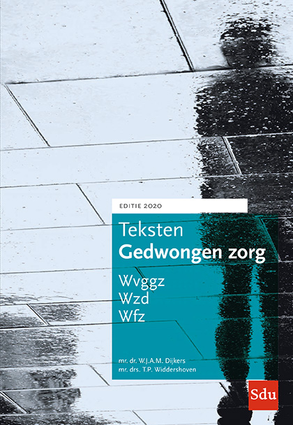 Teksten Gedwongen Zorg. Editie 2020 Wvggz, Wzd, Wfz