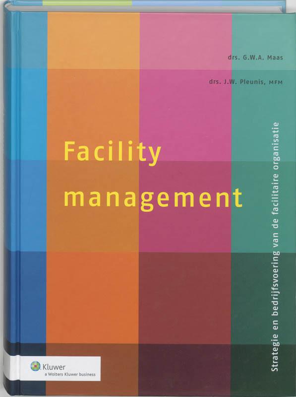 Facility Management Strategie en bedrijfsvoering van de facilitaire organisatie