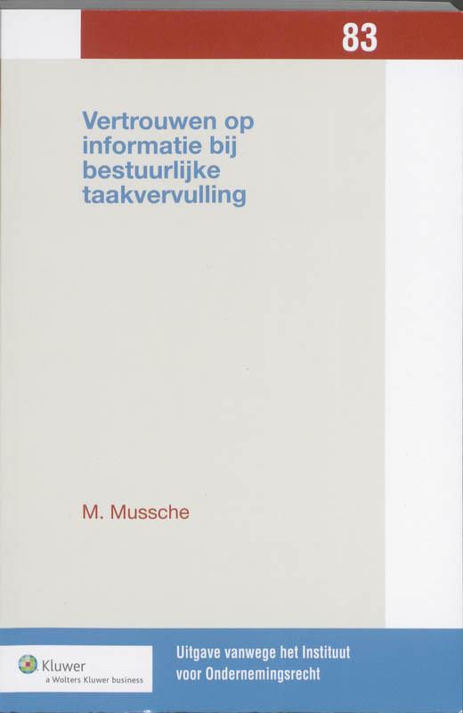 Uitgaven vanwege het Instituut voor Ondernemingsrecht, Rijksuniversiteit te Groningen Vertrouwen op informatie bij bestuurlijke taakvervulling