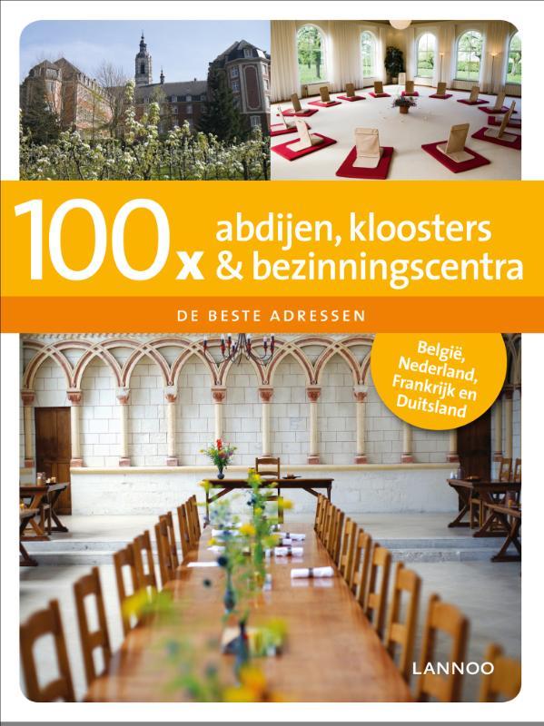 100 x De beste adressen 100 x abdijen, kloosters en bezinningscentra