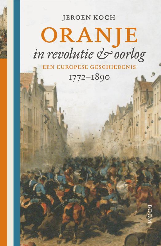 Oranje in revolutie en oorlog - Een Europese geschiedenis, 1772-1890