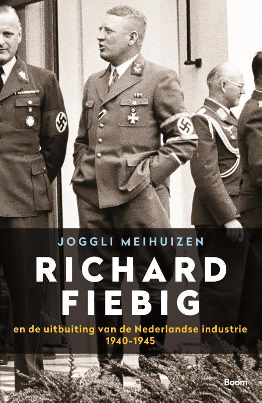 Richard Fiebig - En de uitbuiting van de Nederlandse industrie 1940-1945