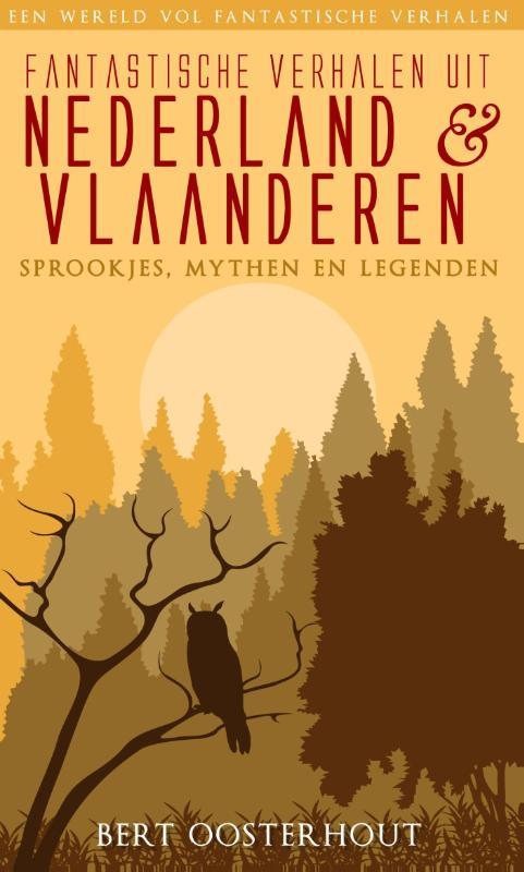 Fantastische verhalen uit Nederland & Vlaanderen: Sprookjes, mythen en legenden