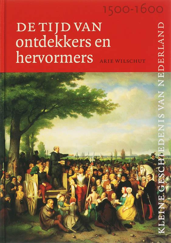 Kleine Geschiedenis van Nederland Tijd van ontdekkers en hervormers (1500-1600)