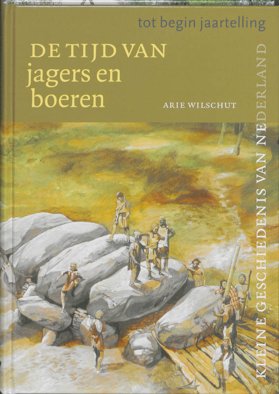 Kleine Geschiedenis van Nederland Tijd van jagers en boeren (tot begin jaartelling)
