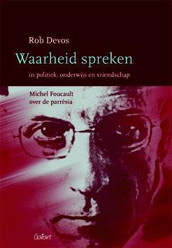 Waarheid spreken in politiek, onderwijs en vriendschap. Michel Foucault over de parresia