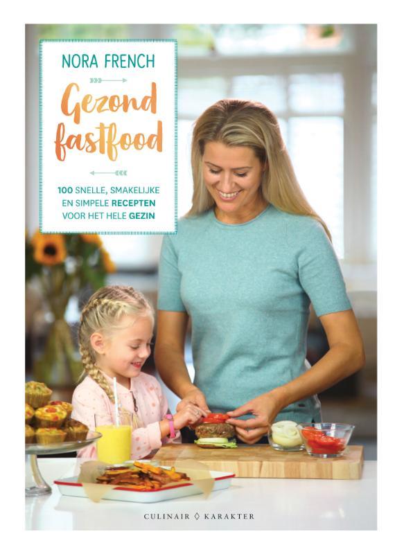 Gezond fast food: 100 snelle, smakelijke en simpele recepten voor het hele gezin