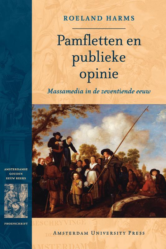 Dissertatie Amsterdamse Gouden Eeuwreeks Pamfletten en publieke opinie