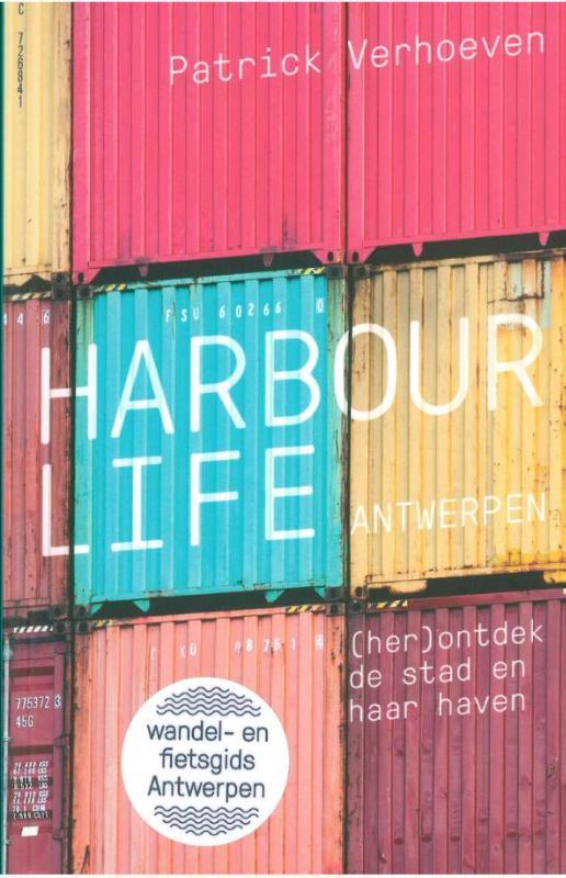 Harbour Life Antwerpen. (her)ontdek de stad en haar leven. Fiets- en wandelgids