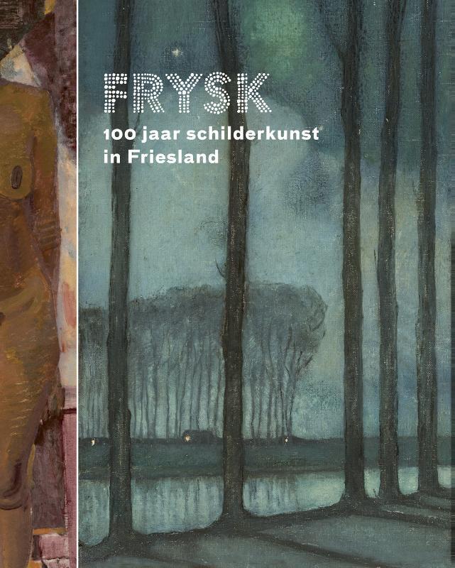 FRYSK 100 jaar schilderkunst in Friesland