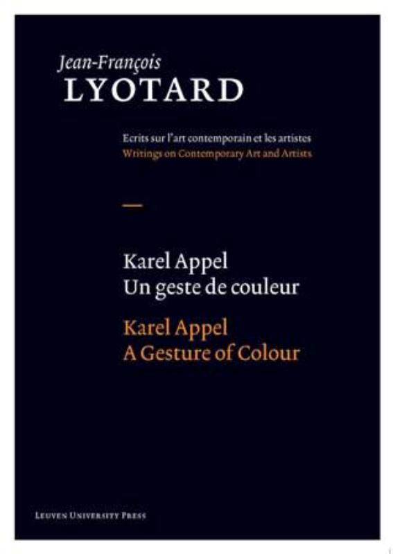 Jean-François Lyotard: Writings on Contemporary Art and Artists Karel Appel, Un geste de couleur/A Gesture of Colour